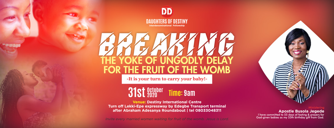 BREAKING The Yoke of Ungodly Delay For The Fruit Of The Womb 31st October 2020 Time: 9:00am Ministering: Apostle Busola Jegede