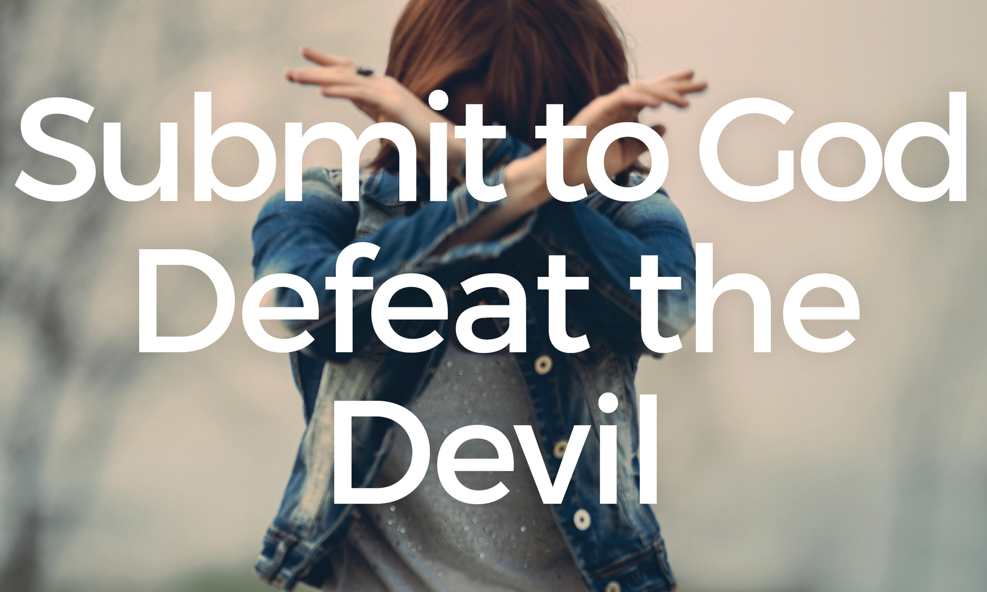 Submit to God and Resist the Devil